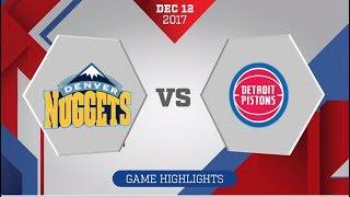 Denver Nuggets Vs. Detroit Pistons - December 12, 2017