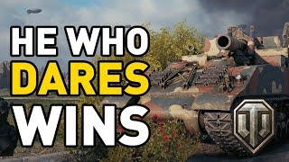 World of Tanks || HE WHO DARES WINS!
