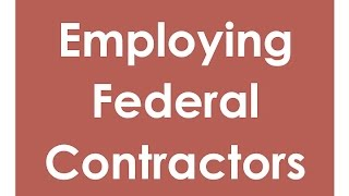 Employing Federal Contractors: Basic Issues & New Regulations