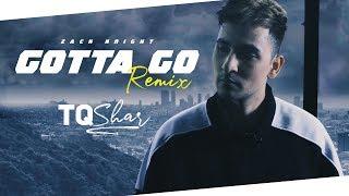 Zack Knight   Gotta Go Remix   Tq Shar