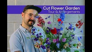Cut Flower Garden • Tour And Making Floral Arrangements