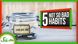 5 Bad Habits That Aren't All Bad