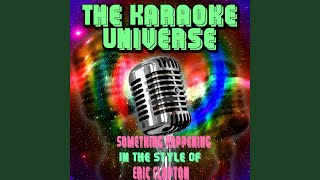 Something Happening (Karaoke Version) (in the Style of Eric Clapton)