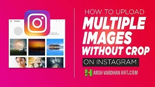 Instagram Multiple Photos without Cropping How to Upload Multiple Images on Instagram in Full Size o
