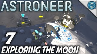 Astroneer | EP 7 | Exploring The Moon Let's Play Astroneer Gameplay (S-1)
