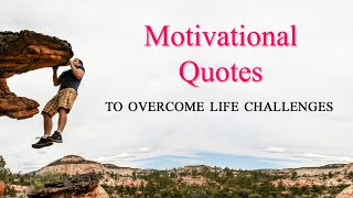 Motivational Quotes To Face You For Any Challenges In Life