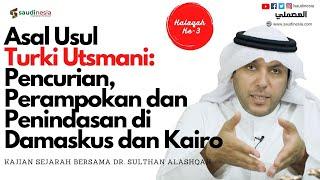 Halaqah ke-3 Turki Utsmani: Pencurian, Perampokan dan Penindasan di Damaskus dan Kairo