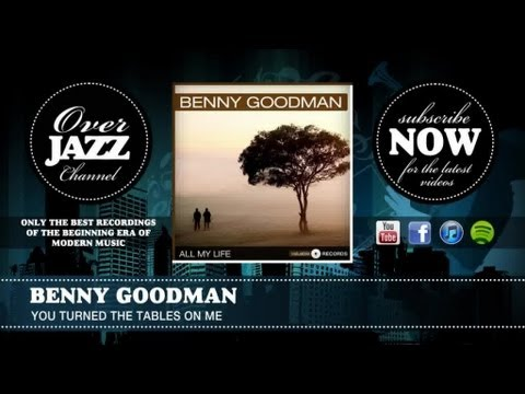 Benny Goodman - You Turned the Tables On Me (1936)
