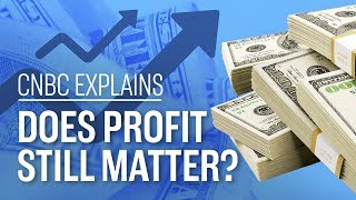 Does profit still matter? | CNBC Explains