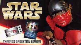 Star Wars  Threads Of Destiny Film Review