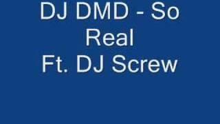 DJ DMD - So Real Ft. DJ Screw