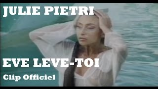 Julie Pietri - Eve lève toi (Clip Officiel)