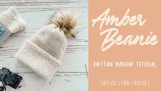Amber Beanie Knitting Machine Tutorial