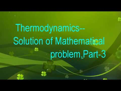 THERMODYNAMICS--  MATHEMATICAL PROBLEM AND SOLUTION,  PART-3