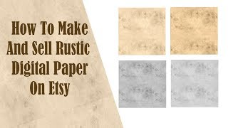 How To Make And Sell Rustic Digital Paper On Etsy