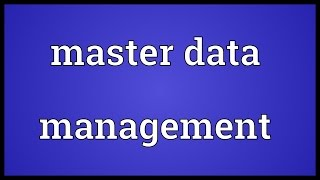 Master data management Meaning