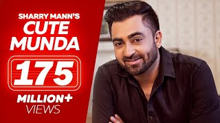 Cute Munda - Sharry Mann (Full Video Song) | Parmish Verma | Punjabi Songs 2017 | Lokdhun Punjabi