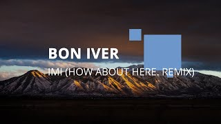 """Bon Iver - """"iMi"""" (how about here. remix)"""