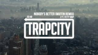 Gambar cover Z ft. Fetty Wap - Nobody's Better (Muffin Remix)