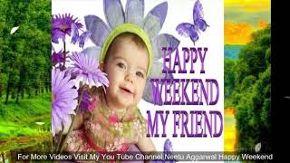 Happy Weekend,Wishes,Greetings,Sms,Sayings,Quotes,E-card,Beautiful Wallpapers, Whatsapp Video
