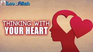 Thinking With Your Heart ᴴᴰ   Nouman Ali Khan
