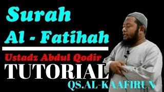 BELAJAR MENIRUKAN BACAAN USTADZ ABDUL QODIR QS AL FATIHAH DAN QS AL KAAFIRUN #IMAMMERDU