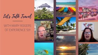 Let's Talk Travel with Mary Rogers of Experience 50!