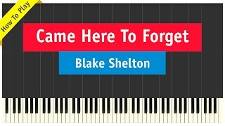 Blake Shelton - Came Here To Forget - Piano Cover (How To Play Tutorial)