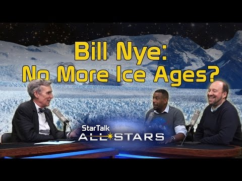 Bill Nye: No More Ice Ages?