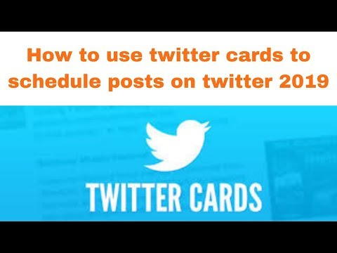 How to use twitter cards to schedule posts on twitter 2019