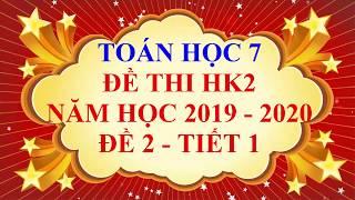 Toán học lớp 7 - Đề thi HK2 năm học 2019 - 2020 - Đề 2 - Tiết 1