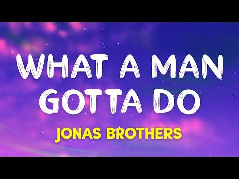 JonasBrothers - What a Man Gotta Do (Lyrics)