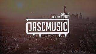 Skrillex - Call Him The Devil