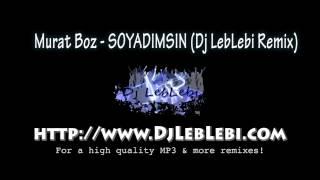 Murat Boz - Soyadımsın (Dj LebLebi Remix)