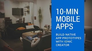 Introduction to the Ionic Creator - build an app in 10 mins
