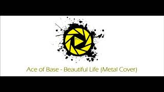 Ace of Base - Beautiful Life (Metal Cover)