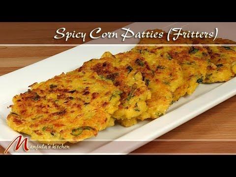 Spicy Corn Patties – Fritters Recipe by Manjula