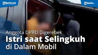 Detik-detik Istri Sah Oknum Anggota DPRD Gerebek sang Suami yang Selingkuh di Dalam Mobil