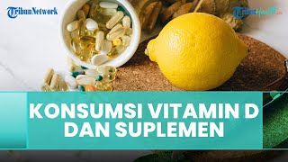 Pesan Dokter Henry Suhendra Mengenai Suplemen dan Vitamin D
