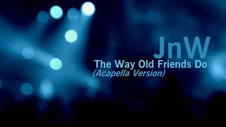 JnW - The Way Old Friends Do (Acapella Version)