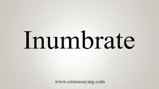 How To Say Inumbrate