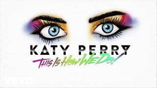 Кэти Перри, Katy Perry - This Is How We Do (Lyric Video)