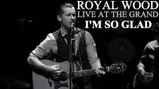 Royal Wood - I'm So Glad - Live At The Grand