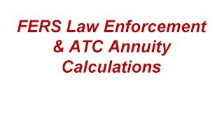 FERS Law Enforcement & ATC Annuity Calculations