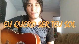 Eu Quero Ser Teu Sol - Jorge e Mateus (Pedro Rocha - COVER)