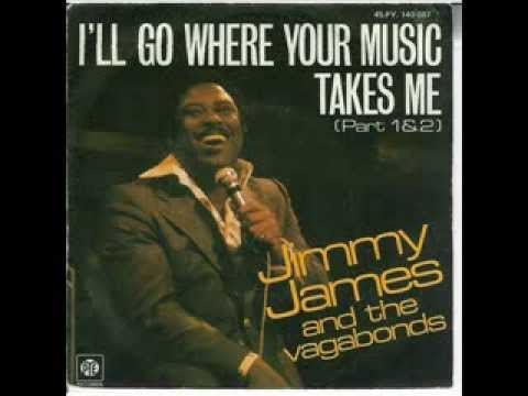 I'll Go Where Your Music Takes Me - Jimmy James & The Vagabonds  (1976)