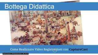 Realizzare video didattici con CaptureCast