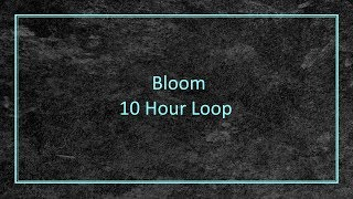 Bloom   10 Hour Loop