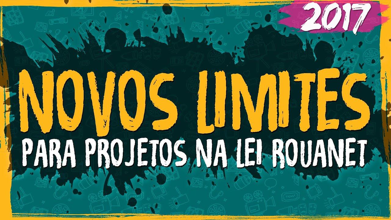 Novos Limites para Projetos na Lei Rouanet – 2017