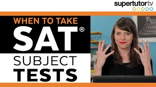 When To Take SAT® Subject Tests